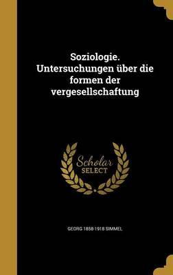 Soziologie. Untersuchungen Uber Die Formen Der Vergesellschaftung