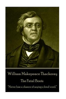 William Makepeace Thackeray - The Fatal Boots