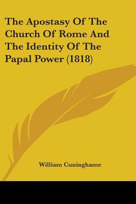 The Apostasy Of The Church Of Rome And The Identity Of The Papal Power