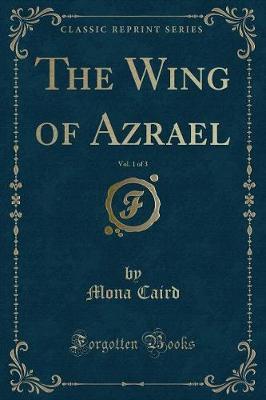 The Wing of Azrael, Vol. 1 of 3 (Classic Reprint)