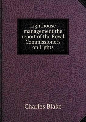 Lighthouse Management the Report of the Royal Commissioners on Lights