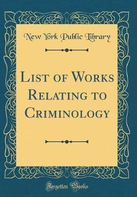 List of Works Relating to Criminology (Classic Reprint)