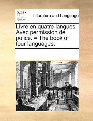 Livre En Quatre Langues. Avec Permission de Police. = the Book of Four Languages