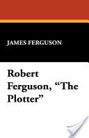 """Robert Ferguson, """"The Plotter"""""""