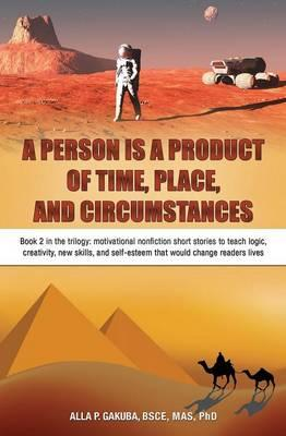 A Person Is a Product of Time, Place, and Circumstances