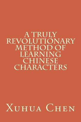 A Truly Revolutionary Method of Learning Chinese Characters