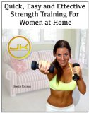 Quick, Easy, and Effective Strength Training for Women at Home