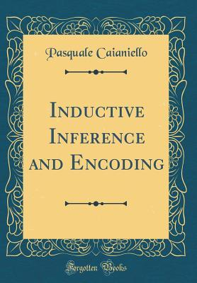 Inductive Inference and Encoding (Classic Reprint)