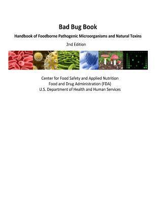Bad Bug Book Handbook of Foodborne Pathogenic Microorganisms and Natural Toxins