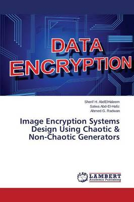Image Encryption Systems Design Using Chaotic & Non-Chaotic Generators