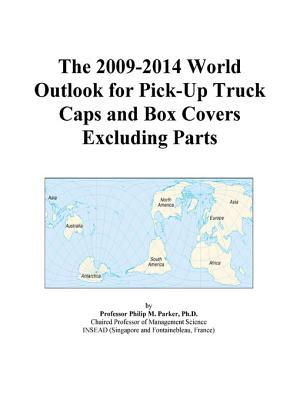 The 2009-2014 World Outlook for Pick-Up Truck Caps and Box Covers Excluding Parts