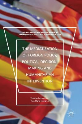 The Mediatization of Foreign Policy, Political Decision-making, and Humanitarian Intervention