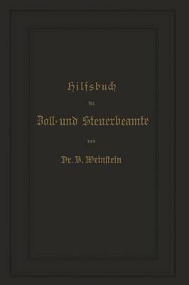 Hilfsbuch Für Zoll- Und Steuerbeamte Zum Verständniss Des Amtlichen Waarenverzeichnisses Und Der Amtlichen Abfertigungen
