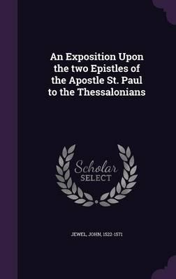 An Exposition Upon the Two Epistles of the Apostle St. Paul to the Thessalonians