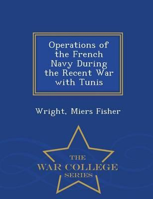 Operations of the French Navy During the Recent War with Tunis - War College Series