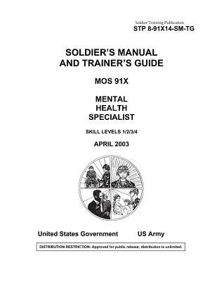 Soldier Training Publication Stp 8-91x14-sm-tg Soldier's Manual and Trainer's Guide Mos 91x Mental Health Specialist Skill Levels 1/2/3/4