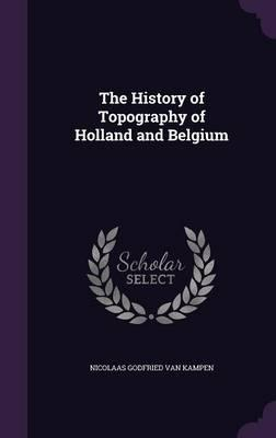 The History of Topography of Holland and Belgium