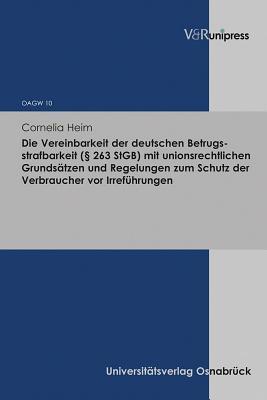 Die Vereinbarkeit Der Deutschen Betrugsstrafbarkeit, 263 Stgb Mit Unionsrechtlichen Grundsatzen Und Regelungen Zum Schutz Der Verbraucher Vor Irrefuhrungen