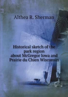 Historical Sketch of the Park Region about McGregor Iowa and Prairie Du Chien Wisconsin