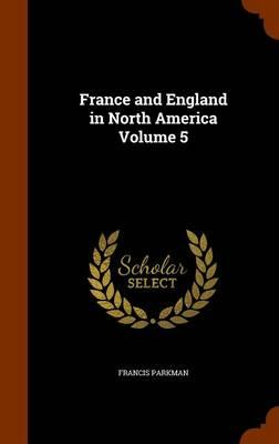 France and England in North America Volume 5