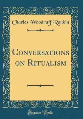 Conversations on Ritualism (Classic Reprint)