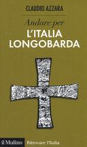 Andare per l'Italia longobarda