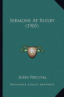 Sermons at Rugby (1905) Sermons at Rugby (1905)