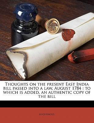 Thoughts on the Present East India Bill Passed Into a Law, August 1784