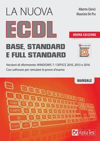 La nuova ECDL Base, Standard e Full Standard. Per Windows 7, Office 2010, 2013 e 2016