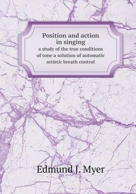 Position and Action in Singing a Study of the True Conditions of Tone a Solution of Automatic Artistic Breath Control