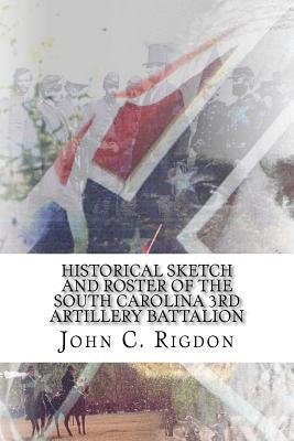 Historical Sketch and Roster of the South Carolina 3rd Artillery Battalion