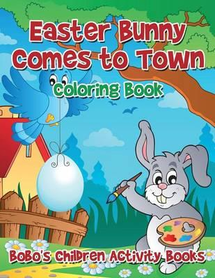 Easter Bunny Comes to Town Coloring Book