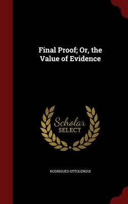 Final Proof; Or, the Value of Evidence