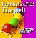 Froehliche Tierwelt. Kreativ-Ideen fuer Tierfreunde