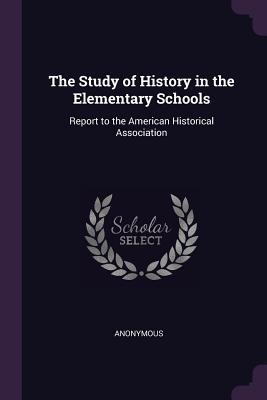 The Study of History in the Elementary Schools