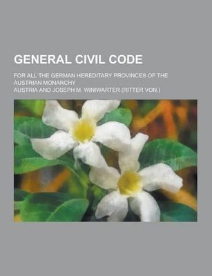General Civil Code; For All the German Hereditary Provinces of the Austrian Monarchy