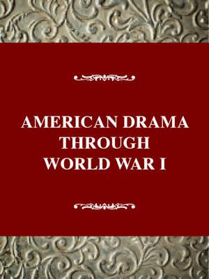 American Drama from the Colonial Period Through World War 1