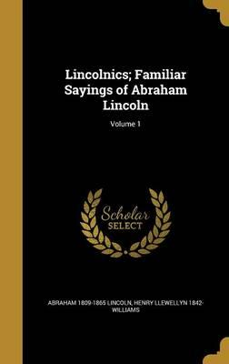 LINCOLNICS FAMILIAR SAYINGS OF
