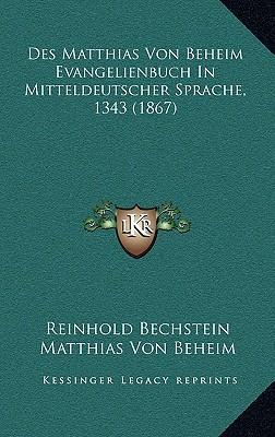 Des Matthias Von Beheim Evangelienbuch in Mitteldeutscher Sprache, 1343 (1867)