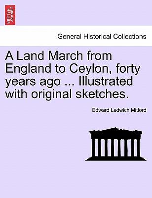 A Land March from England to Ceylon, forty years ago ... Illustrated with original sketches