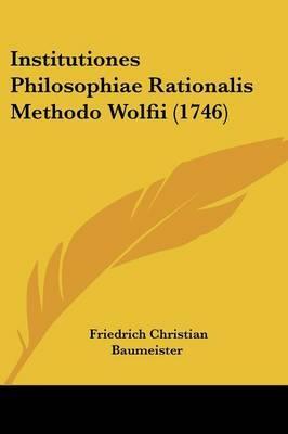 Institutiones Philosophiae Rationalis Methodo Wolfii (1746)