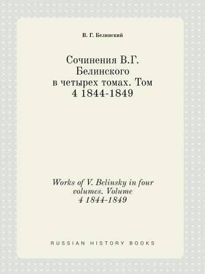 Works of V. Belinsky in Four Volumes. Volume 4 1844-1849