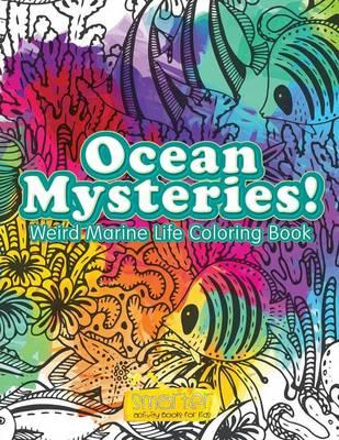 Ocean Mysteries! Weird Marine Life Coloring Book