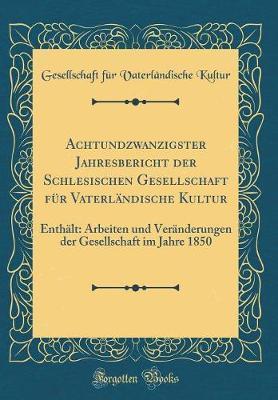 Achtundzwanzigster Jahresbericht der Schlesischen Gesellschaft für Vaterländische Kultur