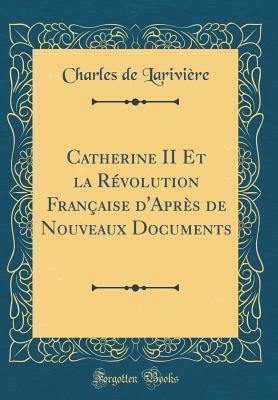 Catherine II Et la Révolution Française d'Après de Nouveaux Documents (Classic Reprint)