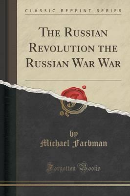 The Russian Revolution the Russian War War (Classic Reprint)