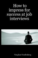 How to Impress for Success at Job Interviews