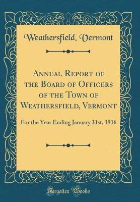Annual Report of the Board of Officers of the Town of Weathersfield, Vermont
