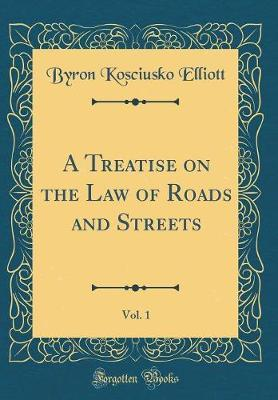 A Treatise on the Law of Roads and Streets, Vol. 1 (Classic Reprint)