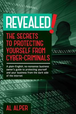 REVEALED!  THE SECRETS TO PROTECTING YOURSELF FROM CYBER-CRIMINALS